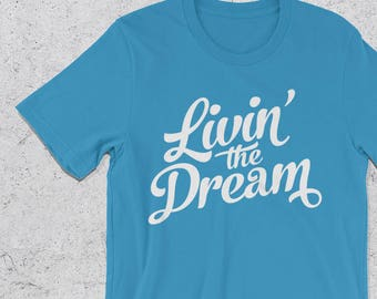 e4fc07532f Livin' the Dream T-Shirt, Graphic Tee, Gifts for men - Gifts For women -  Living the Dream motivational tshirts - Inspirational Tees, shirt