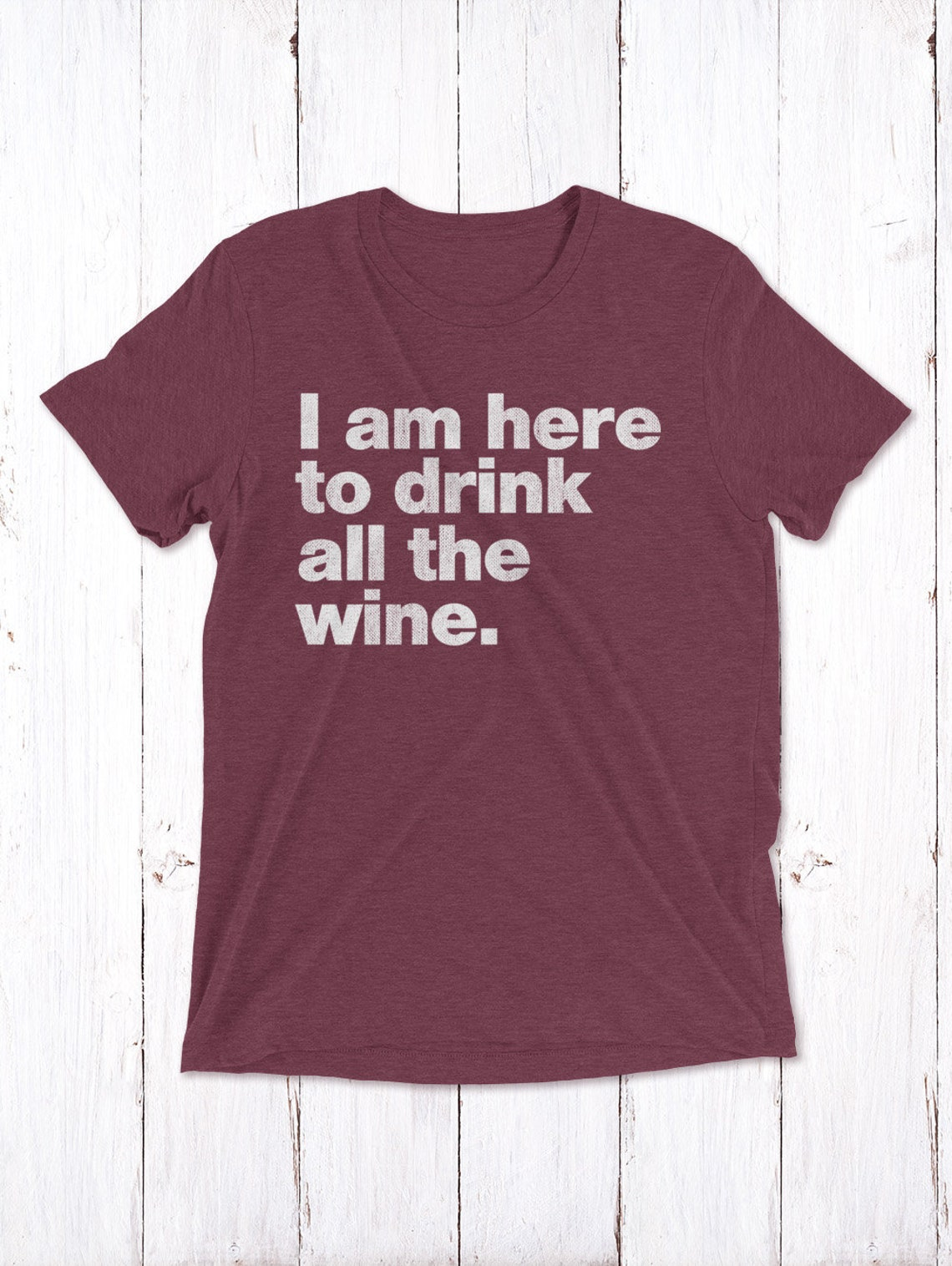 I am here to drink all the wine shirt