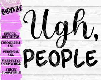 Ugh, People SVG | Quote SVG, Cut File, Cricut, Silhouette, Instant download