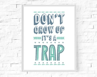 """Printable Don't Grow Up It's A Trap Print - Boy's Bedroom - Boy's Room - Home Decor Poster - Wall Art  - Digital Poster - 8""""x10"""" and A4."""