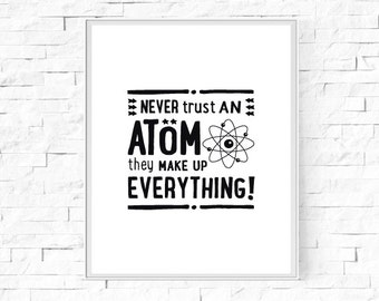 """Printable Never Trust An Atom -  Black and White Print - Geek Science Poster - Type Print - Instant Download - Wall Art - 8""""x10"""" and A4."""