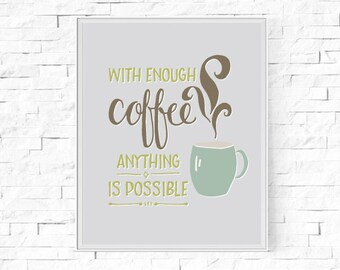 """Printable With Enough Coffee Anything Is Possible - Typography Print - Home Decor - Digital Poster - Instant Download - 8""""x10"""" & A4"""