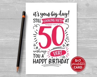 """Printable 50th Birthday Card - It's Your Big Day! Still Looking Nifty at 50. Wishing You A Very Happy Birthday - 5""""x7"""""""