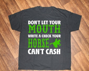Don't Let Your Mouth Write a Check Your Horse Can't Cash T-Shirt | Barrel Racing T-Shirt | Barrel Racer T-Shirt | Rodeo T-Shirt