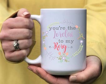 You're the Lorelai to my Rory   Gilmore Girls Mug   You're my Lorelai   Dishwasher and Microwave safe