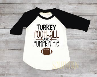 Turkey Football and Pumpkin Pie, Thanksgiving Shirt, Happy Thanksgiving, Raglan Football Shirt, Thanksgiving Turkey , Football Shirt , Pie