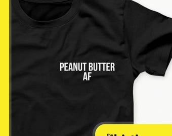 Peanut Butter Shirt - Peanut Butter Lover - Peanut Butter AF tshirt - Peanut Butter Gifts