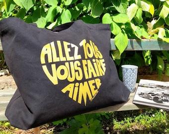 "Maxi Tote bag ""Go all you love"" / ""Allez tous vous faire aimer"" several models to choose"