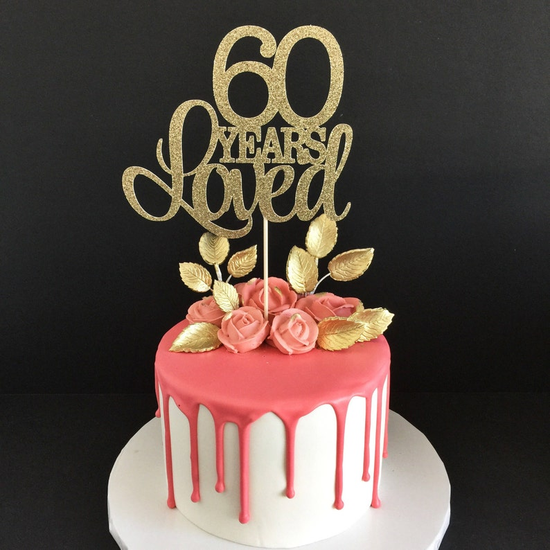60 Years Loved Cake Topper 60th Birthday Happy