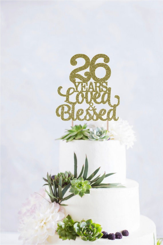 26 Years Loved And Blessed Cake Topper 26 Cake Topper Etsy