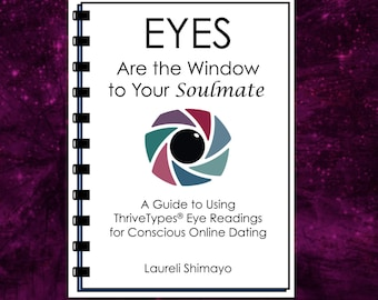 Find Your Soulmate Guide - Eyes Are the Window to Your Soulmate - ThriveTypes Intuitive Eye Readings, Conscious Online Dating, Matchmaking