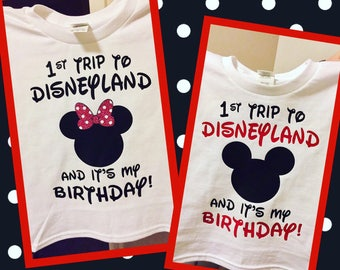 1st Trip To Disneyland And Its My Birthday Shirt Disney Vacation World Option Available 017
