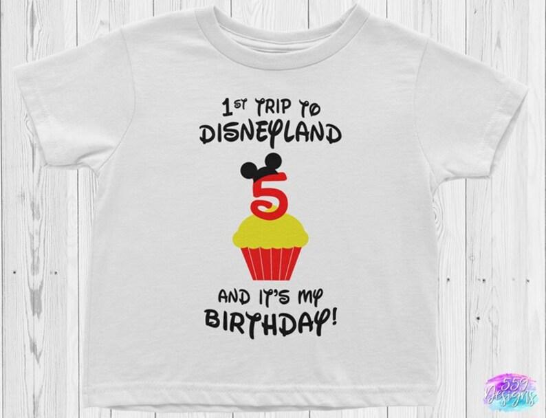 1st Trip To Disneyland And Its My Birthday Shirt Custom