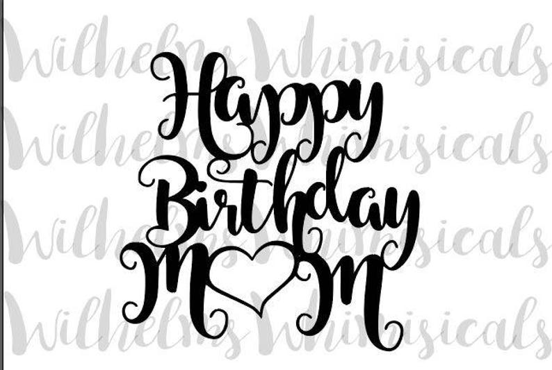 happy birthday mom svg cake topper digital download cut etsy. Black Bedroom Furniture Sets. Home Design Ideas