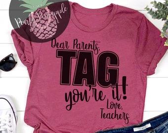 3855eaf8992611 End of year Teacher Shirt-End of Year Teacher Shirts-Dear Parents Tag You re  It-Dear Parents Tag Your It-Last day of School Teacher Shirt