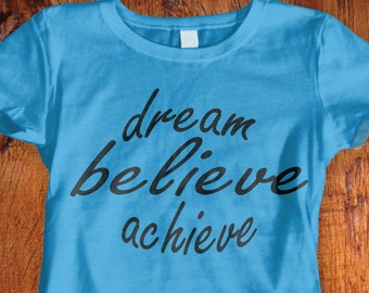 Womens Tshirt, Dream Believe Achieve tshirt, inspirational tshirt, quote tshirt, shirt with saying, christmas gift, stocking stuffer,