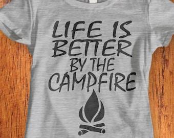 Women's Tshirt, Camping Shirt, life is better by the campfire, adventure shirt, outdoor shirt, travel shirt camping tshirt shirt for camping
