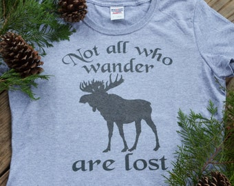 Women's Tshirt Not all who wander are lost tshirt wanderlust tshirt moose shirt adventure shirt for her christmas gift stocking stuffer
