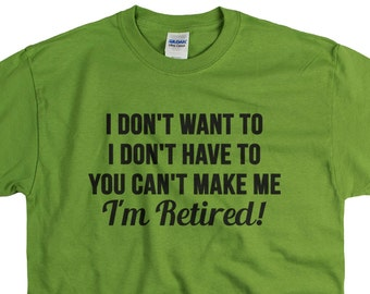 Retirement Gift - Retired Shirt - Gift for Grandpa Gift for Dad- You Cant Make Me Im Retired Funny retirement T shirt tee