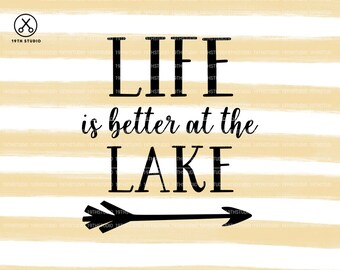 Life Is Better At The Lake svg - House svg - Home svg - Lake svg - svg dxf eps png cut file - silhouette  - cricut - cutting machine