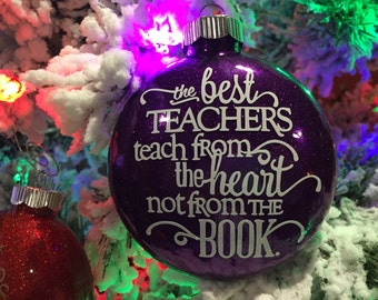 The Best Teachers teach from the heart not from the Book.  Glittered Glass Ornament.