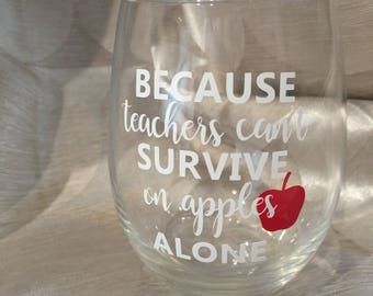 """Stemless Wine Glass with """"Because Teachers can't survive on apples alone"""""""