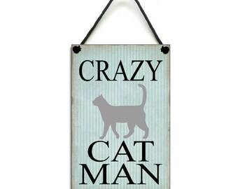 Crazy Cat Man Plaque Cat Lovers Gift Fun Cat Home Sign 447