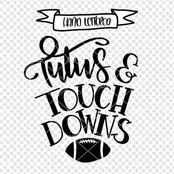 Tutus And Touch Downs Svg Football Svg Digital Cut File Etsy