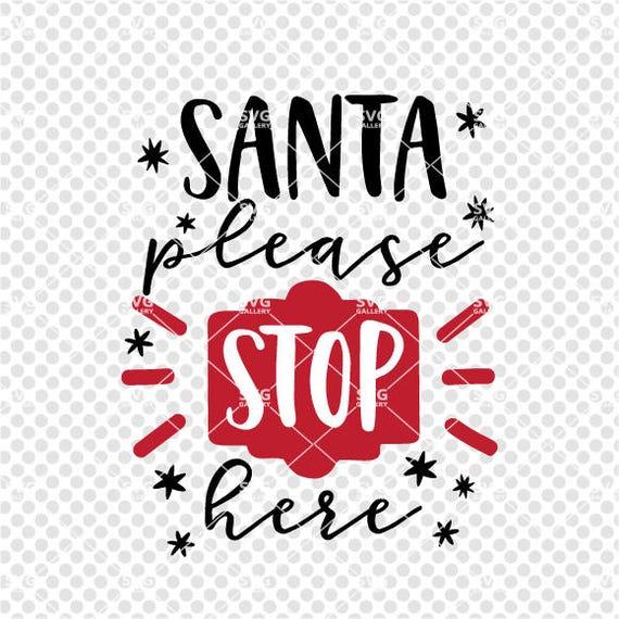 Santa Please Stop Here Svg Christmas Svg Digital Cut File Etsy