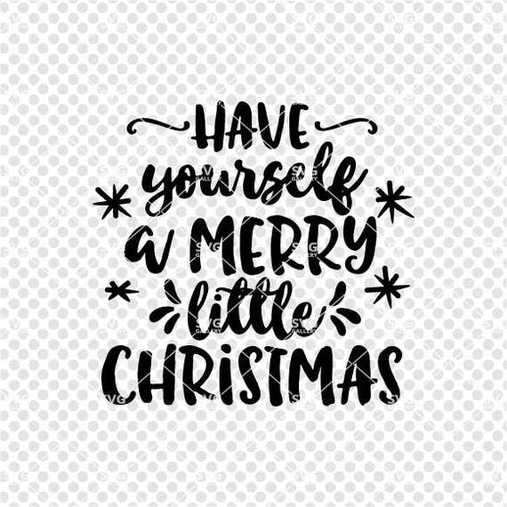 Have Yourself A Merry Little Christmas Svg.Have Yourself A Merry Little Christmas Svg Christmas Svg Digital Cut File Winter Svg Merry Christmas Svg Commercial Use Ok