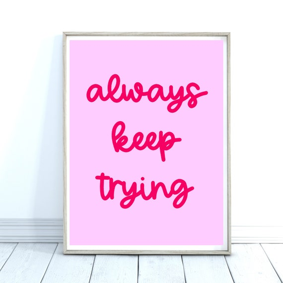 Always Keep Trying Print, Pink Wall Art, Colourful Quote Print
