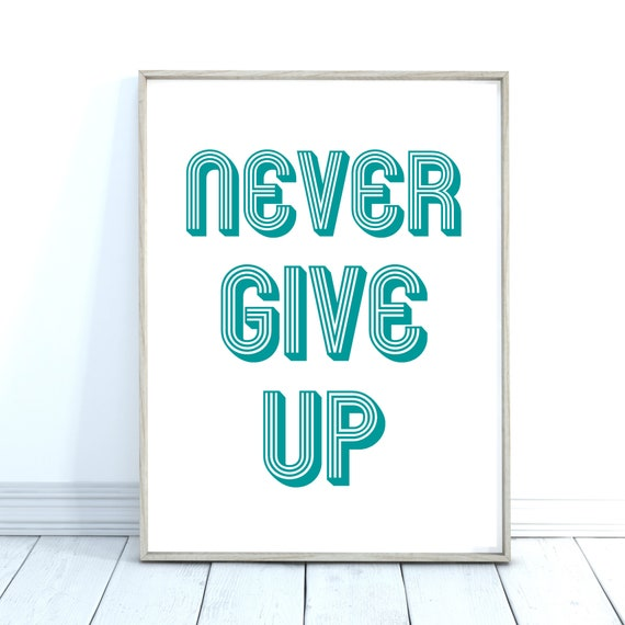 Never Give Up Quote Print, Motivational Quote, Kids Room Decor