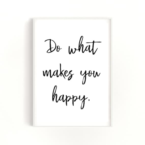 Do What Makes You Happy Quote, Digital Download Print, Gifts for Her, Last Minute Gift