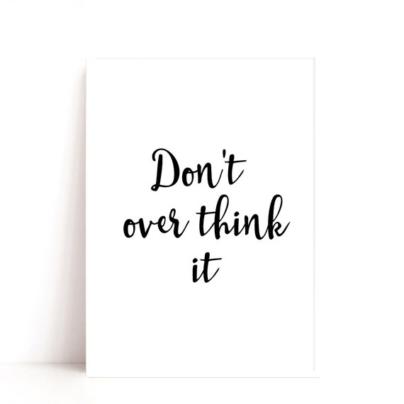 Don't Over Think it Print, Office Decor, Bedroom Wall Art, Monochrome Art, Minimalist, Gift for Women, Gallery Wall