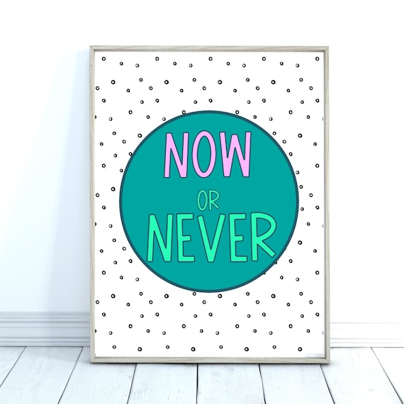 Now or Never Quote Print, Colourful Wall Decor, Motivational Poster Print