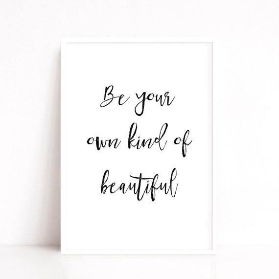 Beautiful Quote, Instant Download Print, Be Your Own Kind Of Beautiful, Gifts for Her