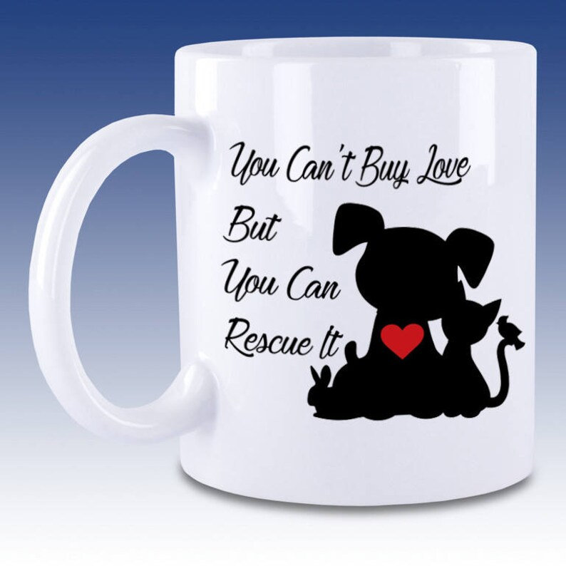 You Can't Buy Love  But  You Can Rescue It  Custom Mug image 0