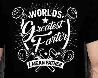 World's Greatest Farter, I Mean Father Shirt Funny Father's Day Shirt Cool Gift Idea Cute Gift From Kids New dad t shirt Husband gift