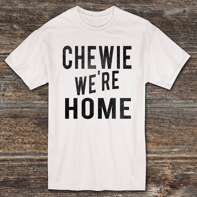 400c1347 Chewie We're Home T shirt THE FORCE AWAKENS Star wars   Etsy