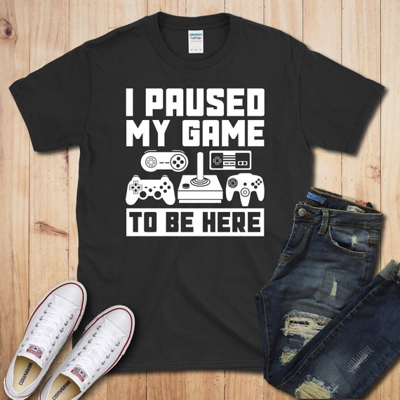6a0509ca Funny Gaming T-shirt I Paused My Game to be Here Shirt Video | Etsy