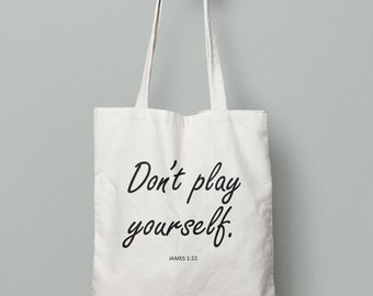 Don't Play Yourself Tote Bag