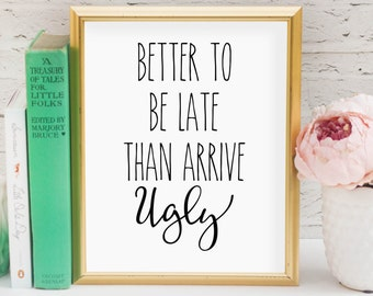 Better to be late than arrive ugly Printable, Digital Printable