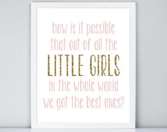 How is it possible that out of all the little girls in the whole world we got the best one Printable // Nursery // Girls Room Decor