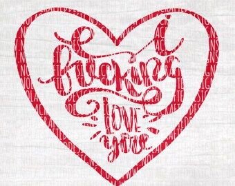 Valentines Svg Cut FIle - Heart Svg Cut File - Adult Valentines Svg Cut File - I fucking love you Svg Cut File - Funny Valentines Svg