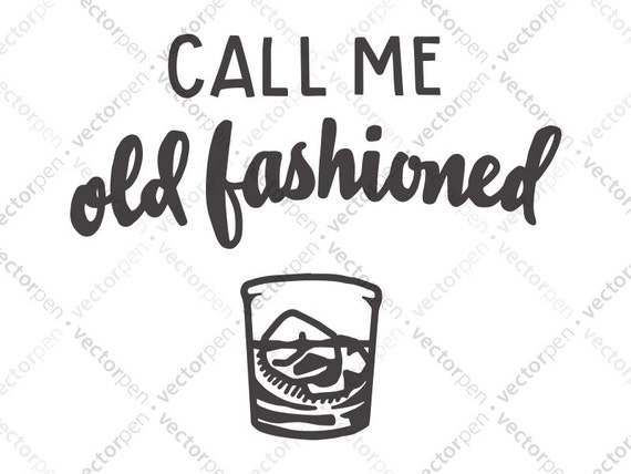 Humorous Quote Call Me Old Fashioned Svg Whiskey Etsy