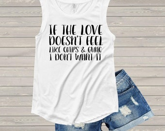 acbbb2b87af3a If the Love Doesn t Feel Like Chips   Guac I Don t Want It Muscle Tank
