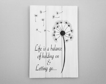 Life is a balance of holding on and letting go sign dandelion sign wood pallet wall art  inspirational Farmhouse decor gift