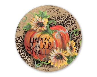Happy Fall Y'all Sunflower Leopard Pumpkin Circle Shaped Fall Wreath Sign - Choose Your Sign