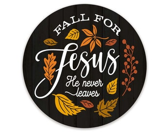 Fall For Jesus He Never Leaves Circle Sign for Wreaths  - Christian Home Decor - Gift for Pastor