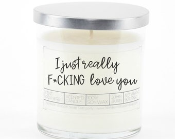 I really f*cking love you  Soy Candle
